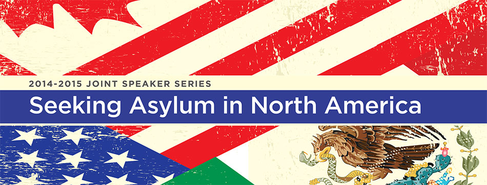 2014-2015 Joint Speaker Series: Seeking Asylum in North America
